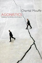 Agonistics : Thinking the World Politically - Mouffe, Chantal