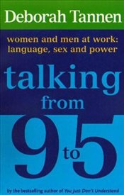 Talking From 9 to 5 : Women and Men at Work - Language Sex and Power - Tannen, Deborah