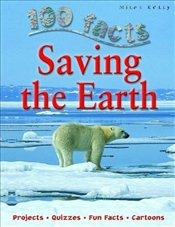 Saving the Earth (100 Facts) - Claybourne, Anna
