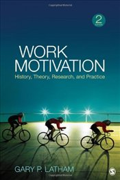 Work Motivation : History, Theory, Research, and Practice - Latham, Gary P.