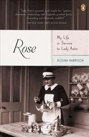 Rose : My Life in Service to Lady Astor - Harrison, Rosina