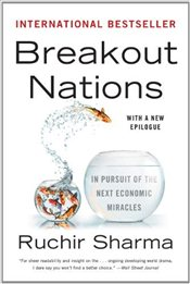 Breakout Nations: In Pursuit of the Next Economic Miracles - Sharma, Ruchir
