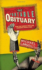 Portable Obituary : How the Famous, Rich, and Powerful Really Died - Largo, Michael