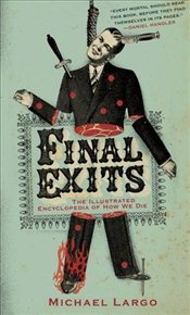 Final Exits : The Illustrated Encyclopaedia of How We Die - Largo, Michael
