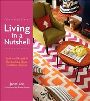 Living in a Nutshell : Posh and Portable Decorating Ideas for Small Spaces - Lee, Janet