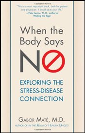 When the Body Says No : Exploring the Stress-Disease Connection - Mate, Gabor