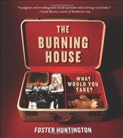 Burning House : What Would You Take? - Huntington, Foster