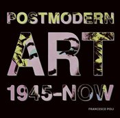 Post-Modern Art 1945-2008 - Poli, Francesco