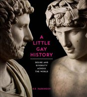 Little Gay History : Desire and Diversity across the World - Parkinson, Richard