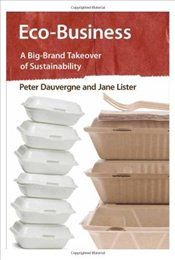 Eco-Business : A Big-Brand Takeover of Sustainability - Dauvergne, Peter