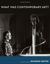 What Was Contemporary Art? - Meyer, Richard