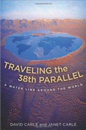Traveling the 38th Parallel : A Water Line around the World - Carle, David