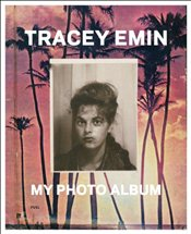 Tracey Emin : My Photo Album - Emin, Tracey