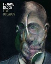 Francis Bacon : Five Decades - Bond, Anthony