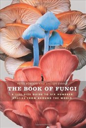 Book of Fungi : A Life-Size Guide to Six Hundred Species From Around The World - Roberts, Peter