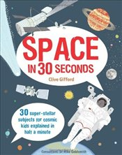 Space in 30 Seconds : 30 Super-Stellar Subjects For Cosmic Kids Explained in Half a Minute - Gifford, Clive