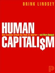 Human Capitalism : How Economic Growth Has Made Us Smarter - and More Unequal - Lindsey, Brink