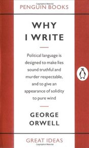 Penguin Great Ideas : Why I Write - Orwell, George