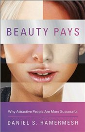 Beauty Pays : Why Attractive People Are More Successful - Hamermesh, Daniel S.