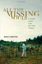 All the Missing Souls : A Personal History of the War Crimes Tribunals - Scheffer, David