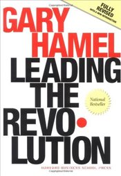 Leading the Revolution : How to Thrive in Turbulent Times by Making Innovation a Way of Life - Hamel, Gary
