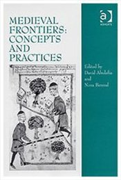 Medieval Frontiers : Concepts and Practices - Berend, Nora