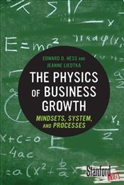 Physics of Business Growth : Mindsets, System, and Processes - Hess, Edward D.
