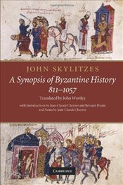 John Skylitzes : A Synopsis of Byzantine History, 811-1057 : Translation and Notes - Skylitzes, John