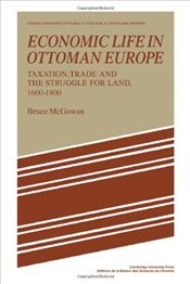 Economic Life in Ottoman Europe : Taxation, Trade and the Struggle for Land, 1600-1800 - McGowan, Bruce