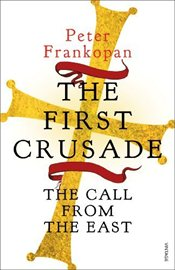 First Crusade : The Call from the East - Frankopan, Peter