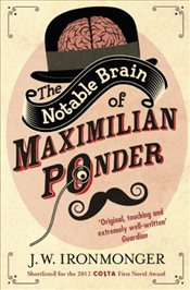 Notable Brain of Maximilian Ponder - Ironmonger, J. W.