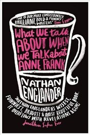 What We Talk About When We Talk About Anne Frank - Englander, Nathan