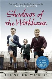 Shadows Of The Workhouse : The Drama Of Life In Postwar London - Worth, Jennifer