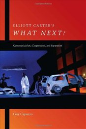 Elliott Carters What Next? : Communication, Cooperation, and Separation - Capuzzo, Guy