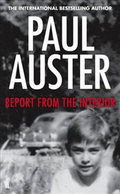 Report from the Interior - Auster, Paul
