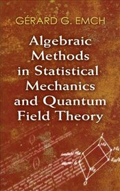 Algebraic Methods in Statistical Mechanics and Quantum Field Theory - Emch, Gerard G