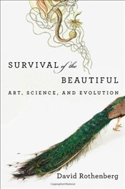Survival of the Beautiful : Art, Science, and Evolution - Rothenberg, David