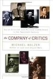 Company of Critics : Social Criticism And Political Commitment in the Twentieth Century - Walzer, Michael