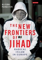 New Frontiers of Jihad : Radical Islam in Europe - Pargeter, Alison