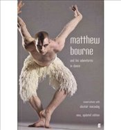 Matthew Bourne and His Adventures in Dance Conversations with Alastair Macaulay  - Alastair, Macaulay