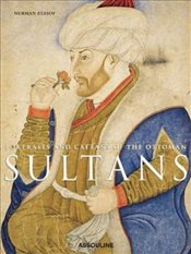 Portraits and Caftans of the Ottoman Sultans - Atasoy, Nurhan