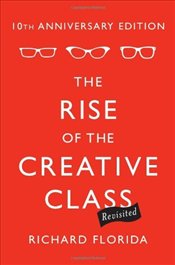 Rise of the Creative Class Revisited - Florida, Richard