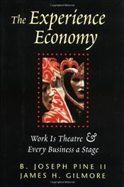 Experience Economy : Work Is Theatre & Every Business a Stage - Gilmore, James H.