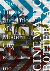 Cinematic Rotterdam : The Times and Tides of a Modern City - Paalman, Floris