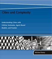 Cities and Complexity : Understanding Cities with Cellular Automata, AgentBased Models, and Fractals - Batty, Michael
