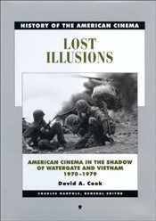 Lost Illusions : American Cinema in the Shadow of Watergate and Vietnam, 1970-1979 - Cook, David A.