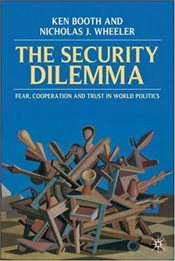 Security Dilemma : Fear, Cooperation and Trust in World Politics - Booth, Ken