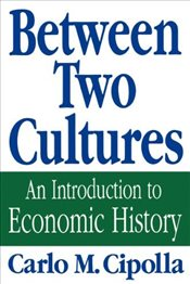 Between Two Cultures : An Introduction To Economic History -