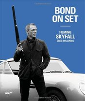Bond on Set : Filming Skyfall - Williams, Greg