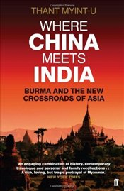 Where China Meets India: Burma and the New Crossroads of Asia - Myint-U, Thant